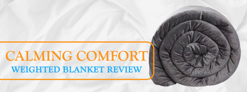 Calming Comfort Weighted Blanket Review